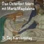 Karsamstag mit Maria Magdalena